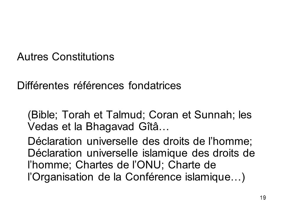 Autres ConstitutionsDifférentes références fondatrices. (Bible; Torah et Talmud; Coran et Sunnah; les Vedas et la Bhagavad Gîtâ…