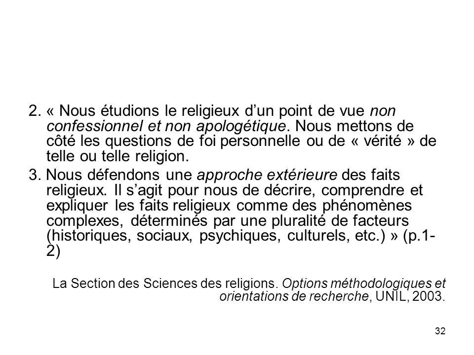 2. « Nous étudions le religieux d'un point de vue non confessionnel et non apologétique. Nous mettons de côté les questions de foi personnelle ou de « vérité » de telle ou telle religion.