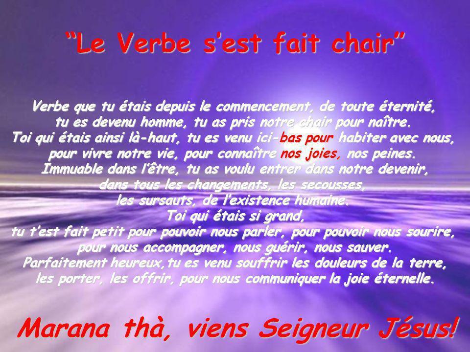 Le Verbe s'est fait chair Marana thà, viens Seigneur Jésus!