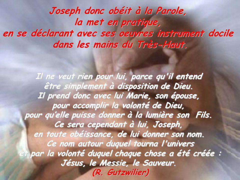 Joseph donc obéit à la Parole, la met en pratique,
