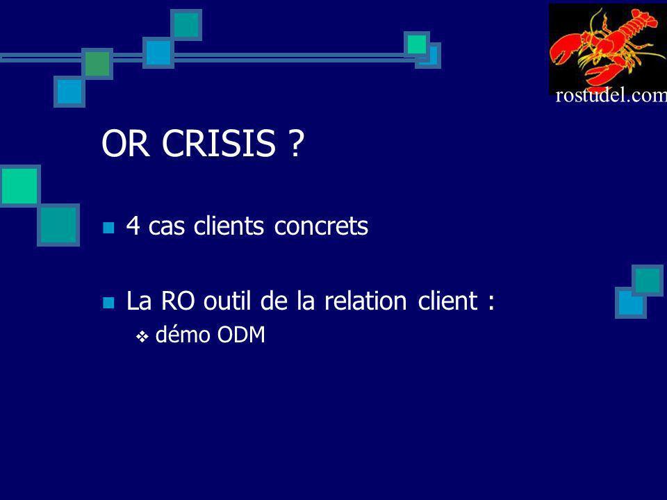 OR CRISIS 4 cas clients concrets La RO outil de la relation client :