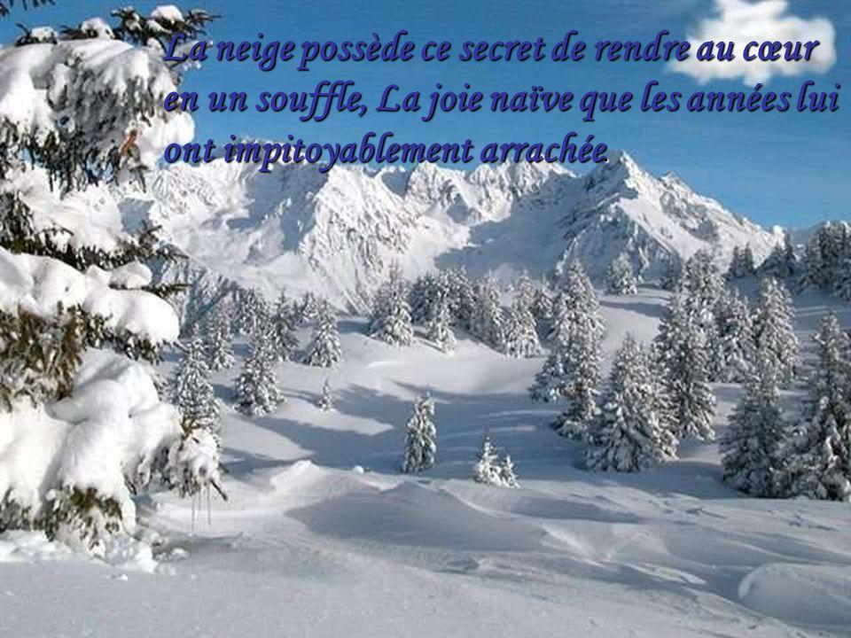 La neige possède ce secret de rendre au cœur