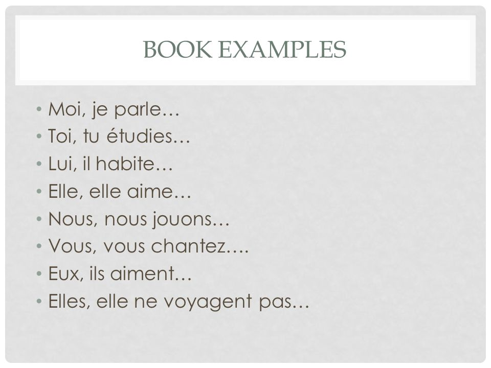 Book examples Moi, je parle… Toi, tu étudies… Lui, il habite…