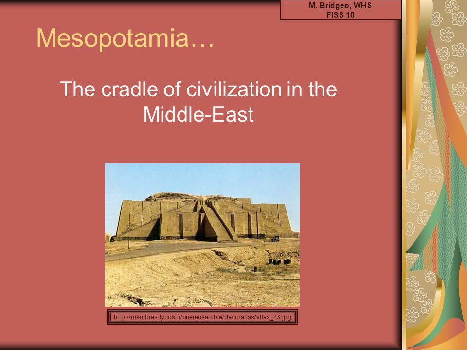 The cradle of civilization in the Middle-East
