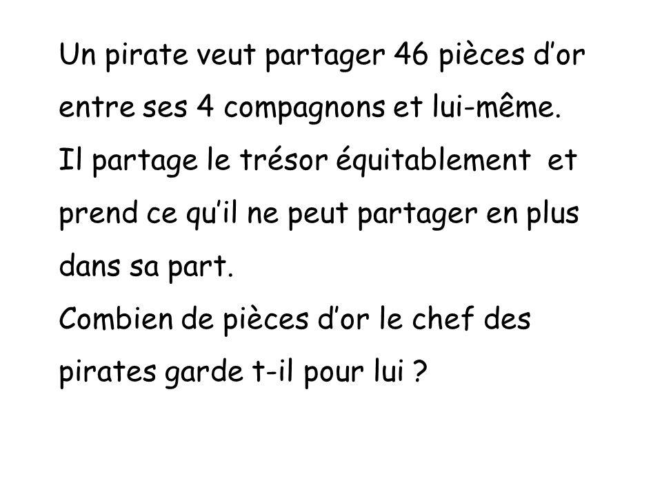 Un pirate veut partager 46 pièces d'or entre ses 4 compagnons et lui-même.