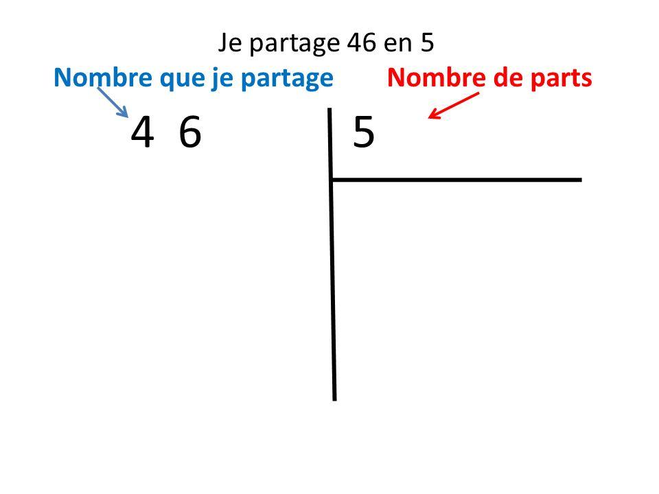Je partage 46 en 5 Nombre que je partage Nombre de parts 4 6 5