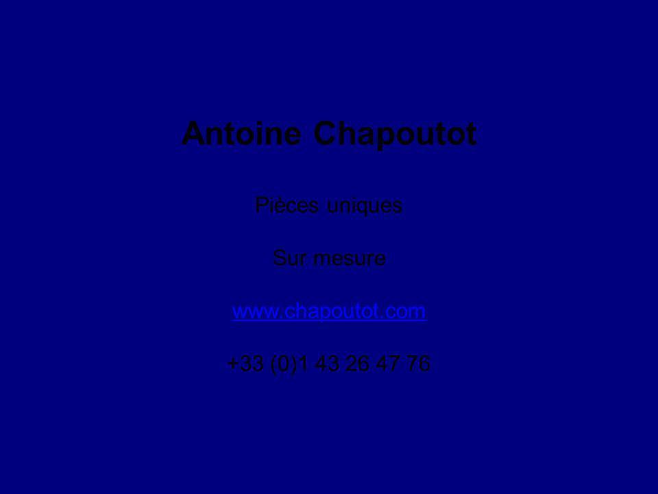 Antoine Chapoutot Pièces uniques Sur mesure www.chapoutot.com