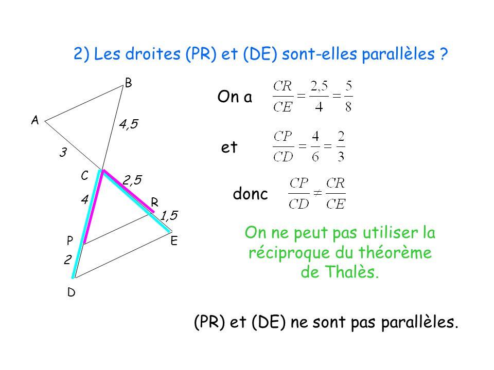 2) Les droites (PR) et (DE) sont-elles parallèles