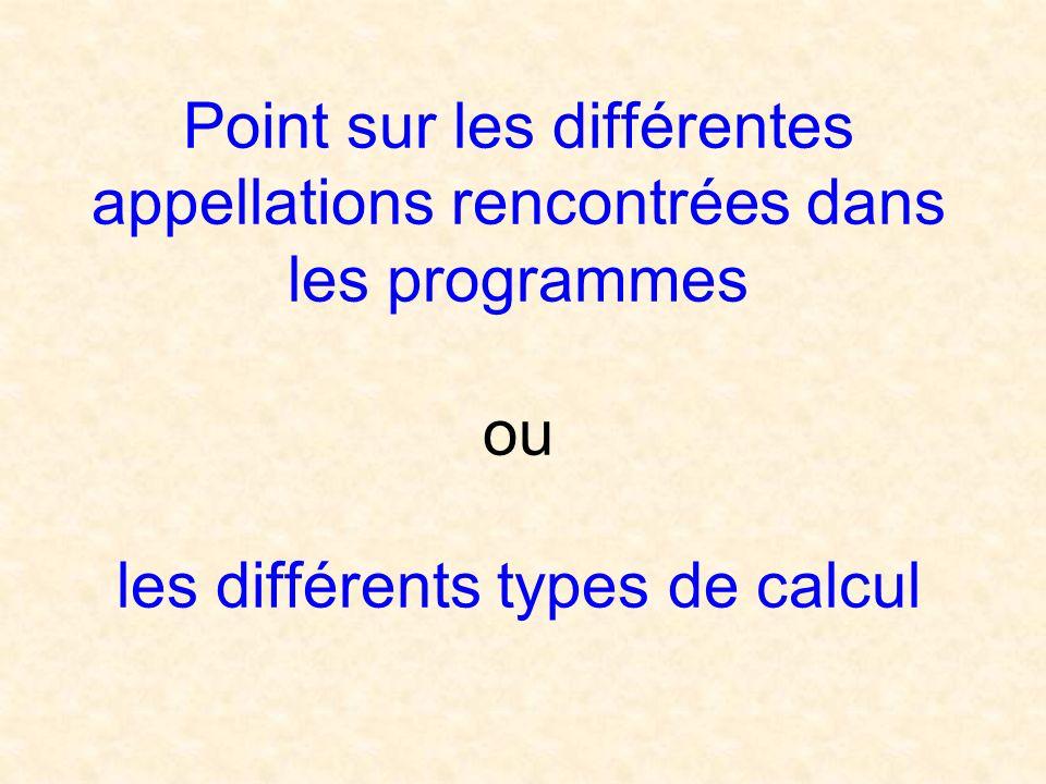 Point sur les différentes appellations rencontrées dans les programmes ou les différents types de calcul