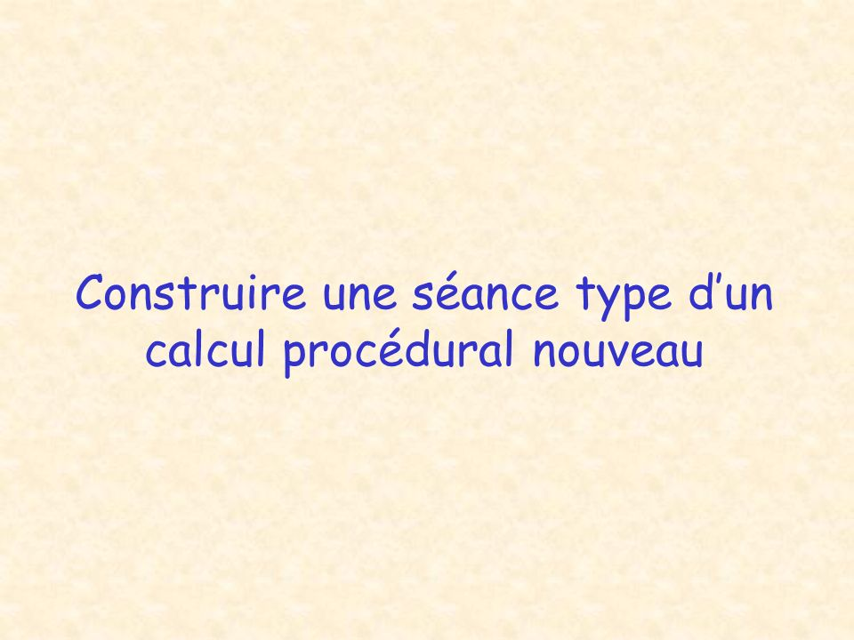 Construire une séance type d'un calcul procédural nouveau