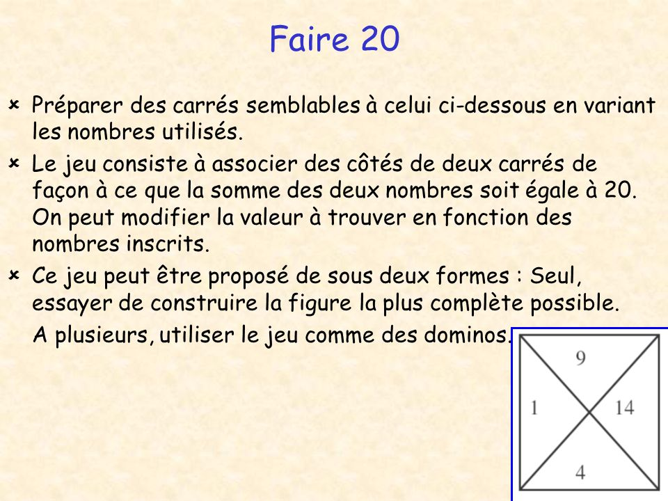 Faire 20  Préparer des carrés semblables à celui ci-dessous en variant les nombres utilisés.