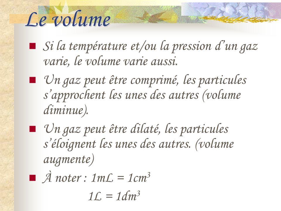 Le volume Si la température et/ou la pression d'un gaz varie, le volume varie aussi.