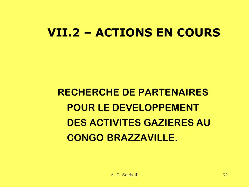 VII.2 – ACTIONS EN COURS RECHERCHE DE PARTENAIRES POUR LE DEVELOPPEMENT DES ACTIVITES GAZIERES AU CONGO BRAZZAVILLE.
