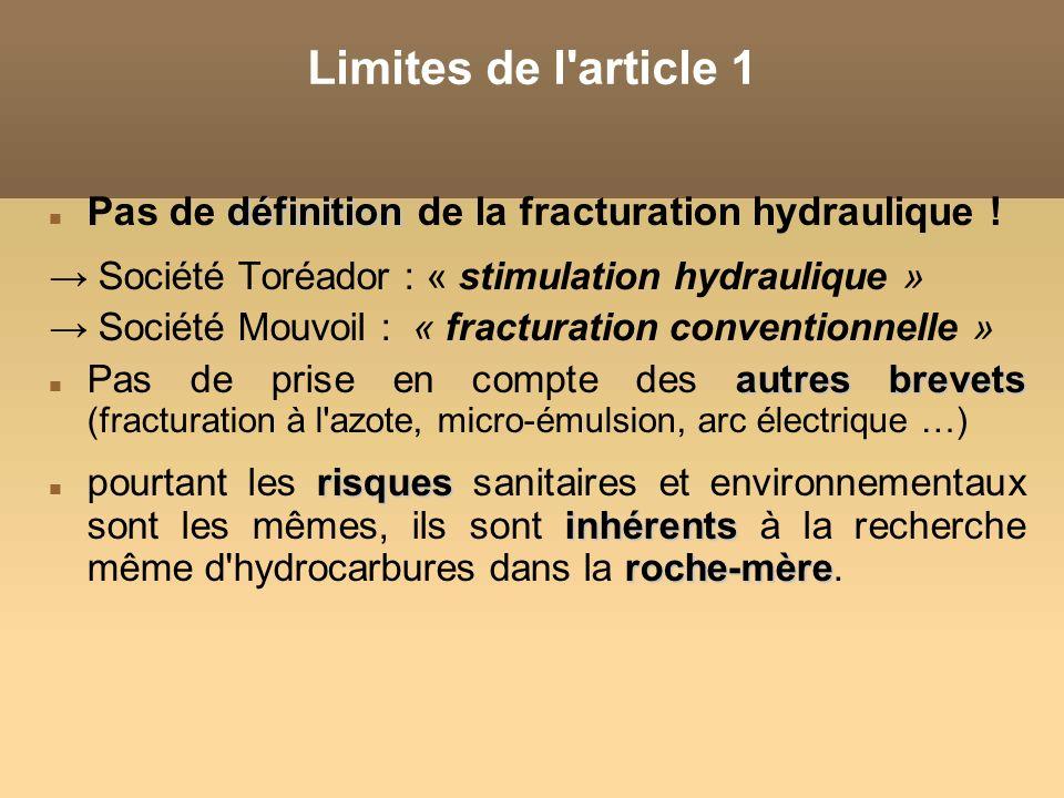 Limites de l article 1 Pas de définition de la fracturation hydraulique ! → Société Toréador : « stimulation hydraulique »
