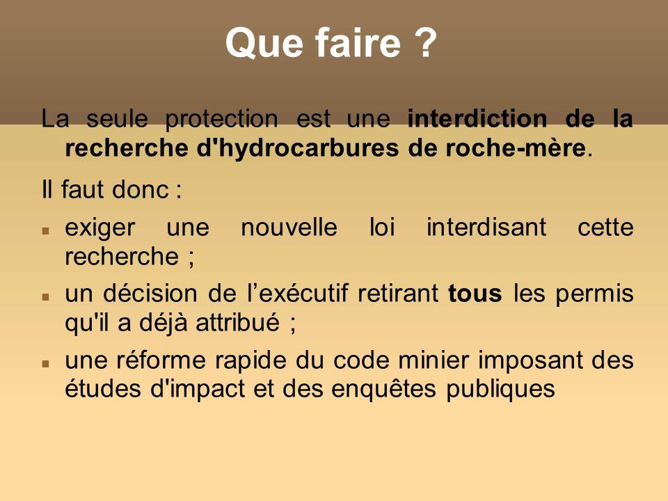 Que faire La seule protection est une interdiction de la recherche d hydrocarbures de roche-mère.