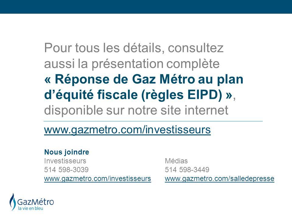 Pour tous les détails, consultez aussi la présentation complète « Réponse de Gaz Métro au plan d'équité fiscale (règles EIPD) », disponible sur notre site internet