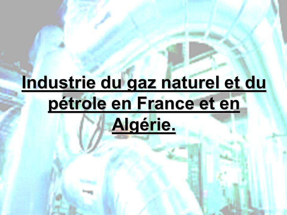 Industrie du gaz naturel et du pétrole en France et en Algérie.