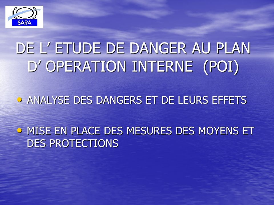 DE L' ETUDE DE DANGER AU PLAN D' OPERATION INTERNE (POI)