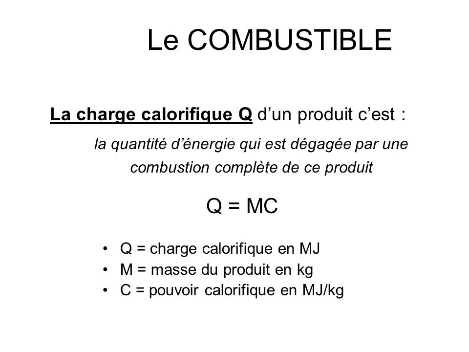 Le COMBUSTIBLE La charge calorifique Q d'un produit c'est : Q = MC
