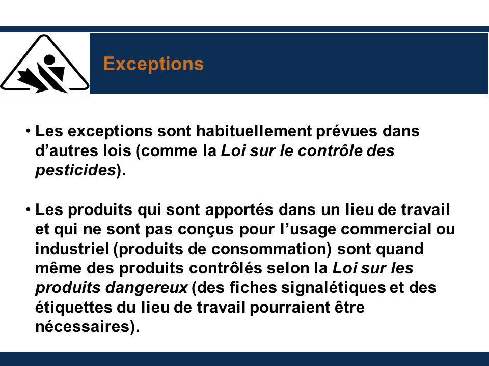 Exceptions Les exceptions sont habituellement prévues dans d'autres lois (comme la Loi sur le contrôle des pesticides).