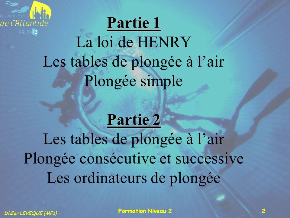 Partie 1 La loi de HENRY Les tables de plongée à l'air Plongée simple Partie 2 Les tables de plongée à l'air Plongée consécutive et successive Les ordinateurs de plongée