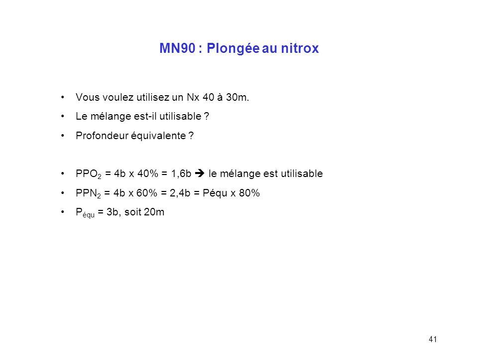 MN90 : Plongée au nitrox Vous voulez utilisez un Nx 40 à 30m.