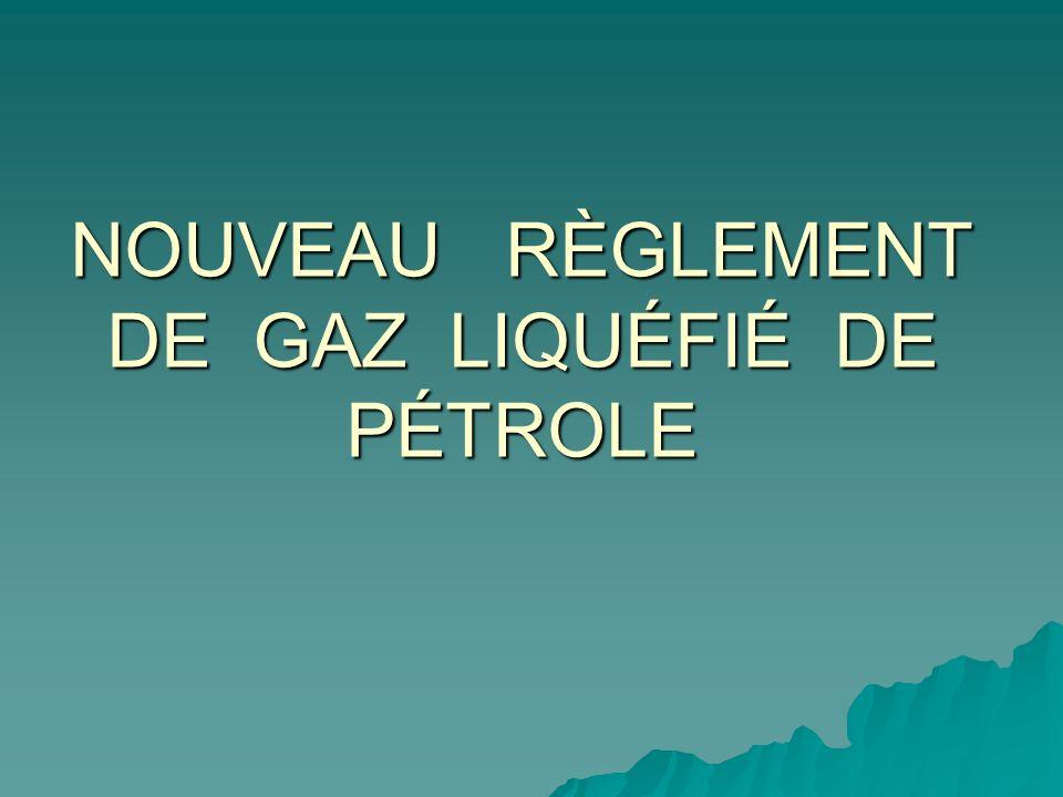 NOUVEAU RÈGLEMENT DE GAZ LIQUÉFIÉ DE PÉTROLE