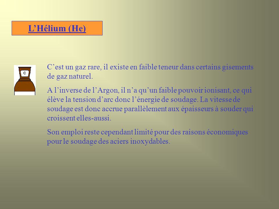 L'Hélium (He) C'est un gaz rare, il existe en faible teneur dans certains gisements de gaz naturel.