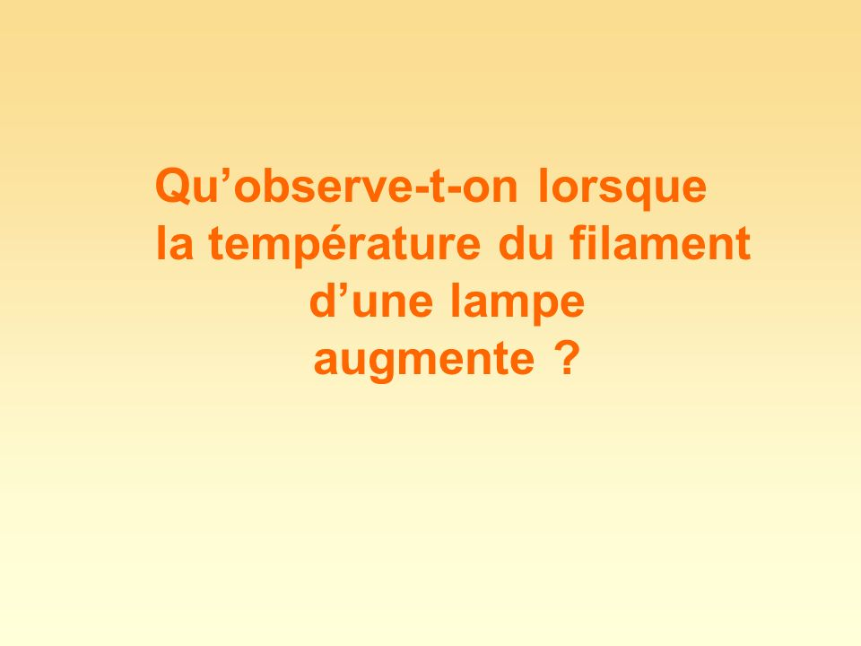 Qu'observe-t-on lorsque la température du filament d'une lampe augmente