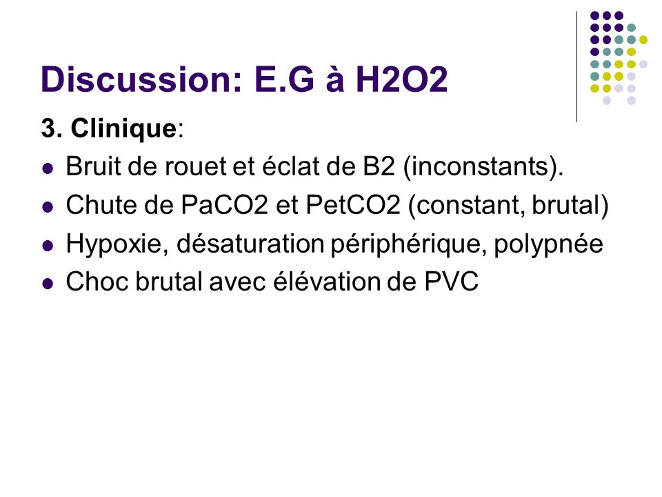 Discussion: E.G à H2O2 3. Clinique: