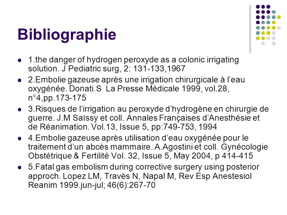 Bibliographie 1.the danger of hydrogen peroxyde as a colonic irrigating solution. J Pediatric surg, 2: 131-133,1967.