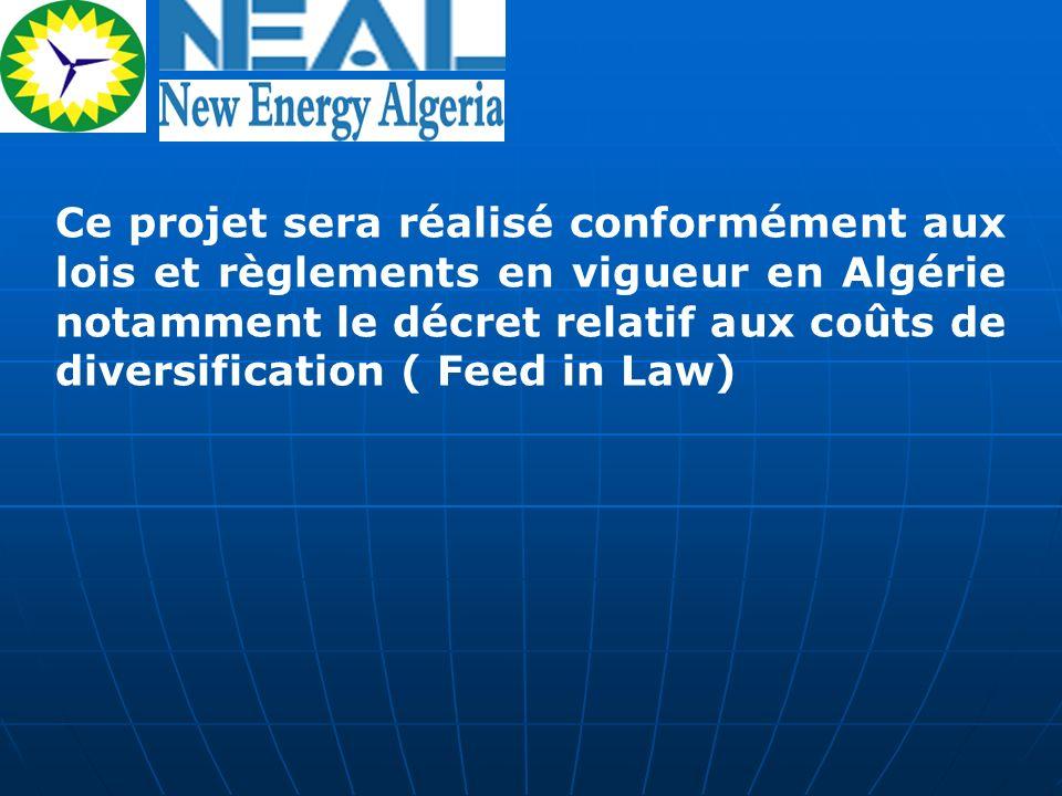 Ce projet sera réalisé conformément aux lois et règlements en vigueur en Algérie notamment le décret relatif aux coûts de diversification ( Feed in Law)