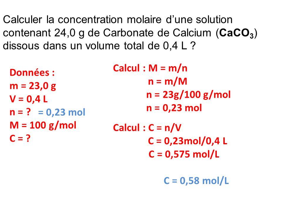 Calculer la concentration molaire d'une solution contenant 24,0 g de Carbonate de Calcium (CaCO3) dissous dans un volume total de 0,4 L