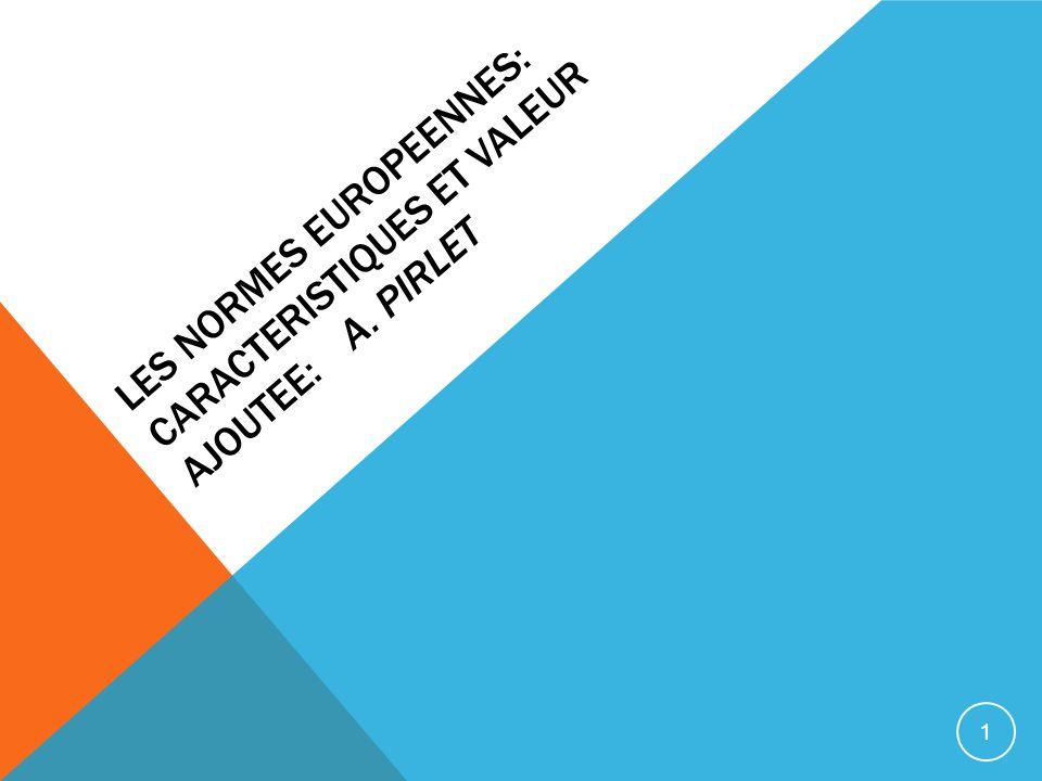 LES NORMES EUROPEENNES: CARACTERISTIQUES ET VALEUR AJOUTEE: A. PIRLET