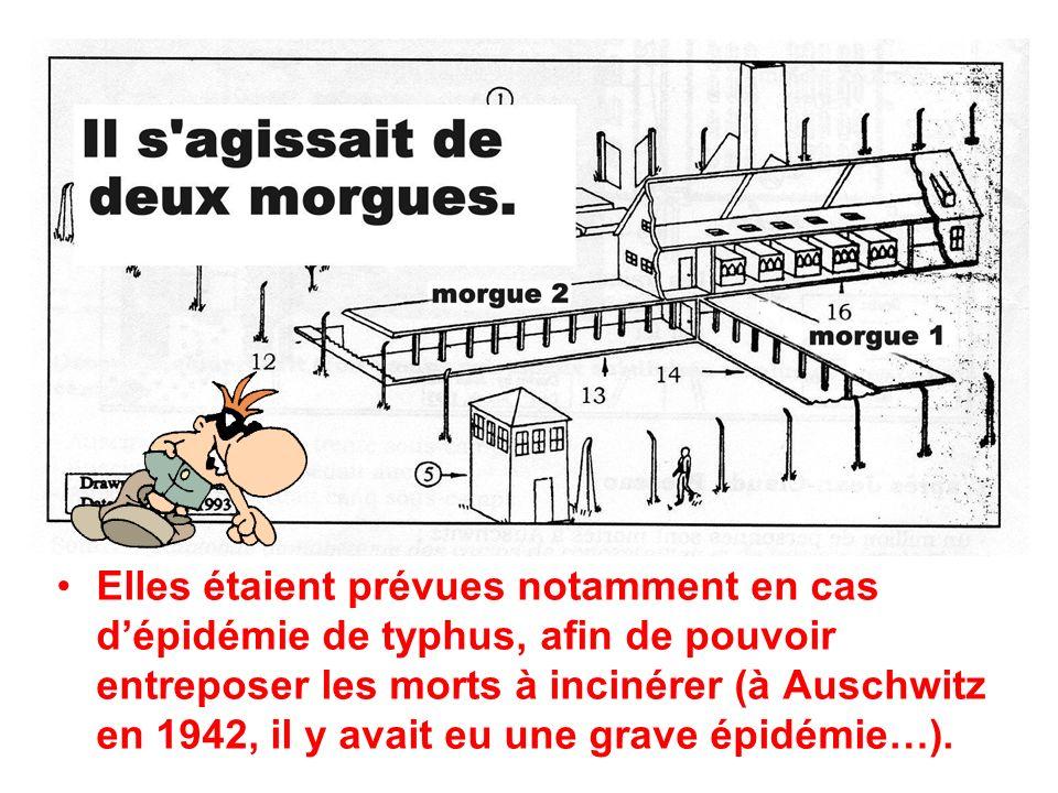 Elles étaient prévues notamment en cas d'épidémie de typhus, afin de pouvoir entreposer les morts à incinérer (à Auschwitz en 1942, il y avait eu une grave épidémie…).