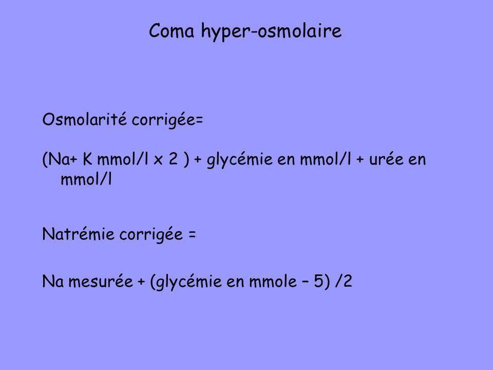 Coma hyper-osmolaire Osmolarité corrigée=