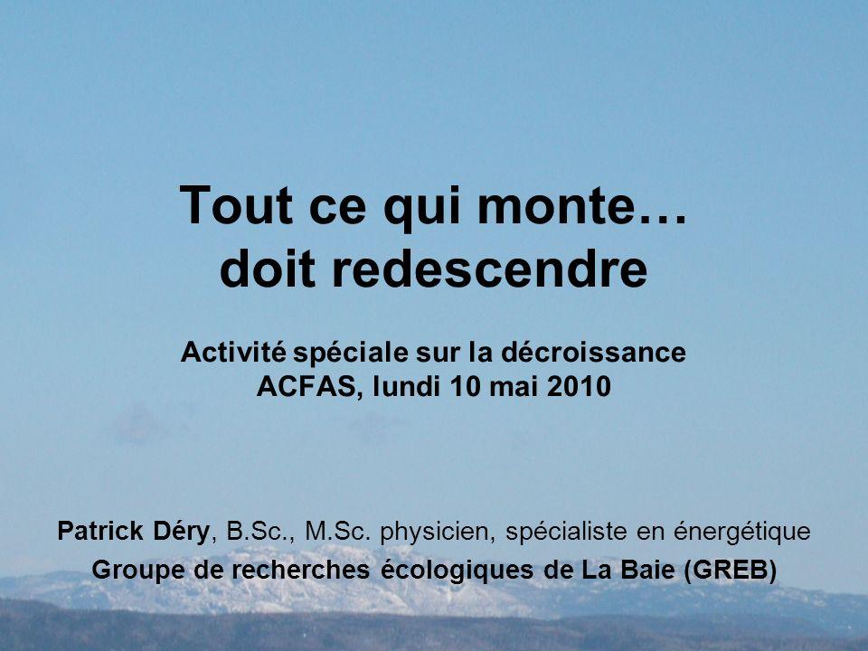 Tout ce qui monte… doit redescendre Activité spéciale sur la décroissance ACFAS, lundi 10 mai 2010