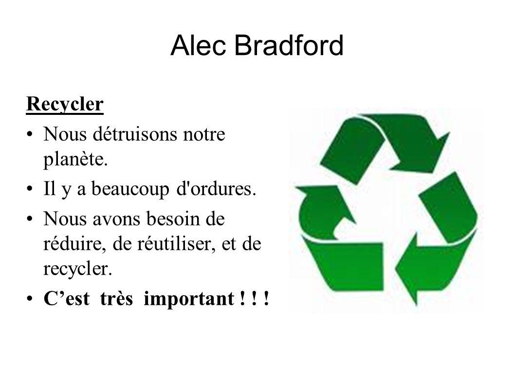 Alec Bradford Recycler Nous détruisons notre planète.