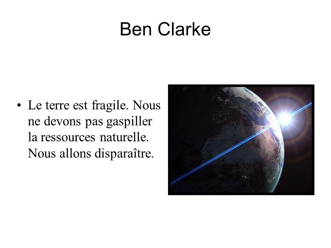 Ben Clarke Le terre est fragile. Nous ne devons pas gaspiller la ressources naturelle.