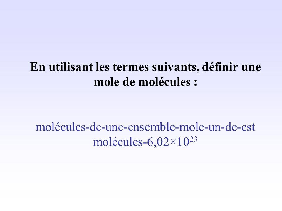 En utilisant les termes suivants, définir une mole de molécules :