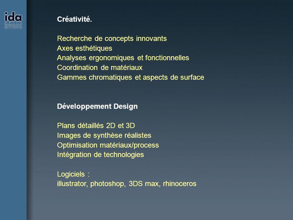 Créativité. Recherche de concepts innovants. Axes esthétiques. Analyses ergonomiques et fonctionnelles.