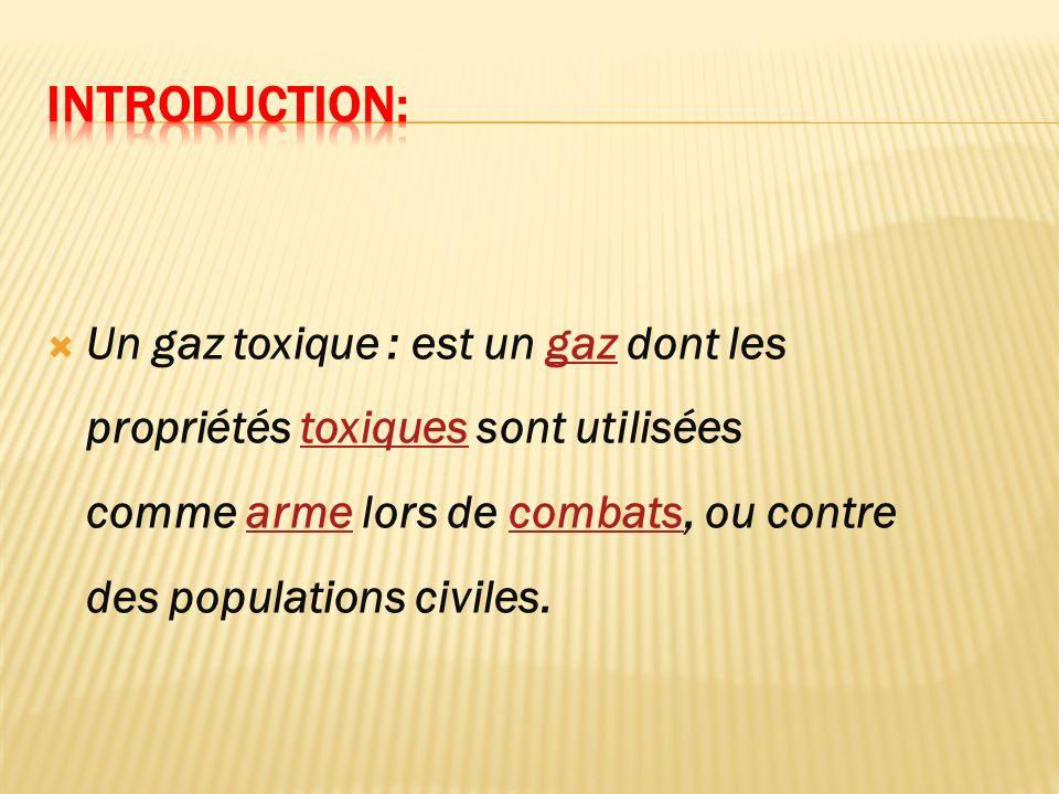 Introduction: Un gaz toxique : est un gaz dont les propriétés toxiques sont utilisées comme arme lors de combats, ou contre des populations civiles.