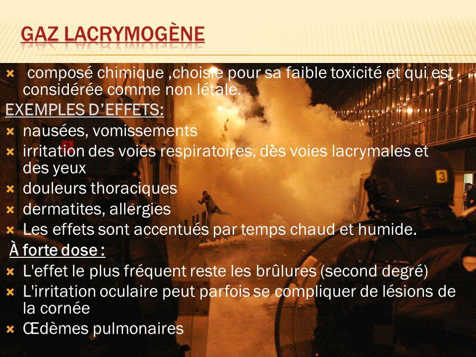 Gaz lacrymogène composé chimique ,choisie pour sa faible toxicité et qui est considérée comme non létale.