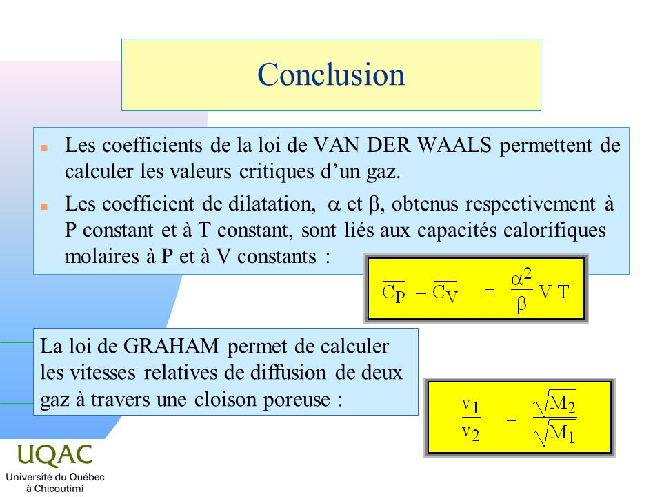 Conclusion Les coefficients de la loi de VAN DER WAALS permettent de calculer les valeurs critiques d'un gaz.