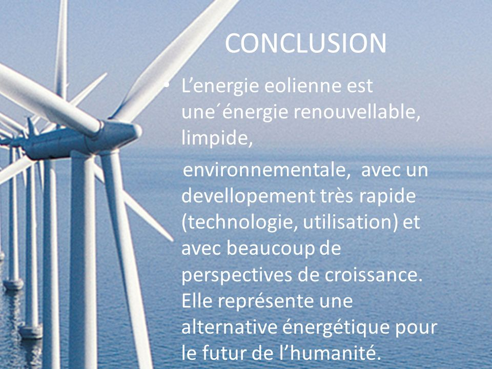 CONCLUSION L'energie eolienne est une´énergie renouvellable, limpide,
