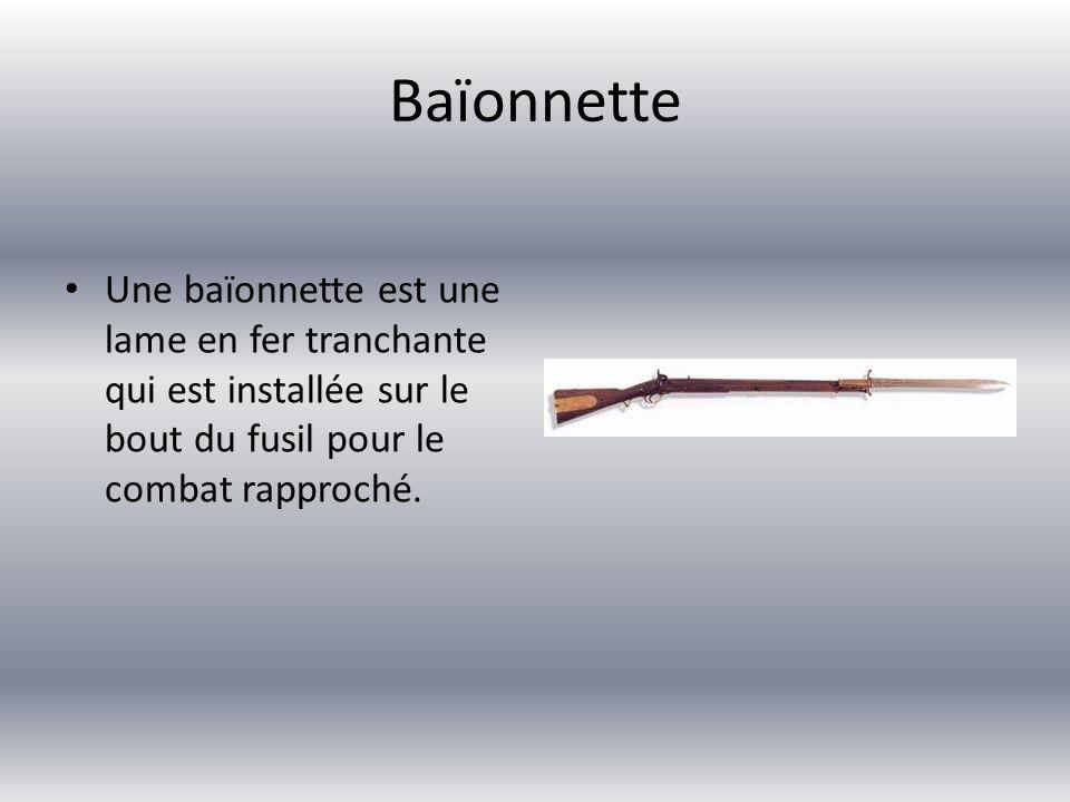 Baïonnette Une baïonnette est une lame en fer tranchante qui est installée sur le bout du fusil pour le combat rapproché.
