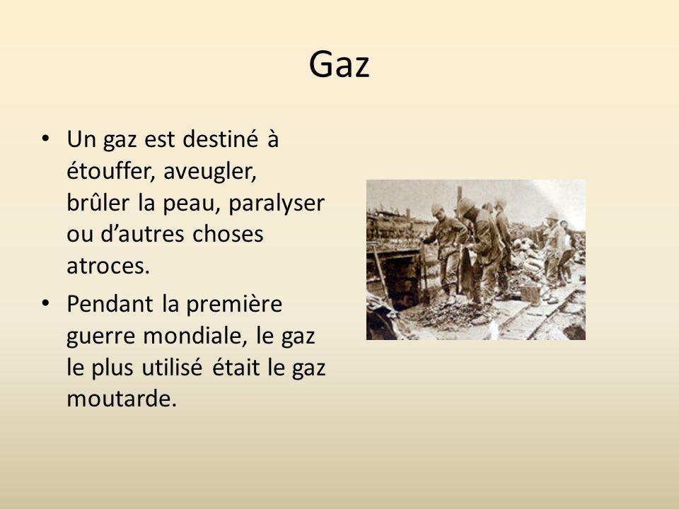 Gaz Un gaz est destiné à étouffer, aveugler, brûler la peau, paralyser ou d'autres choses atroces.