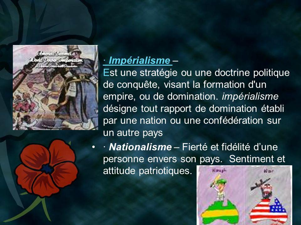 · Impérialisme – Est une stratégie ou une doctrine politique de conquête, visant la formation d un empire, ou de domination. impérialisme désigne tout rapport de domination établi par une nation ou une confédération sur un autre pays