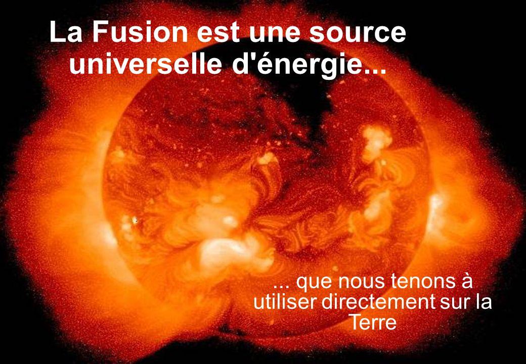 La Fusion est une source universelle d énergie...