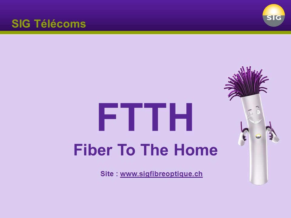SIG Télécoms FTTH Fiber To The Home Site : www.sigfibreoptique.ch